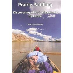Assorted Publishers Prairie Paddling - Discovering Alberta`s Badlands by Canoe-Not Applicable